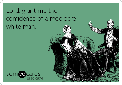 lord-grant-me-the-confidence-of-a-mediocre-white-man-80a41